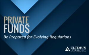 Private Funds: Be Prepared for Evolving Regulations