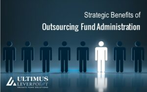 Strategic Benefits of Outsourcing Fund Administration