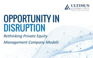 Opportunity in Disruption – Rethinking Private Equity Management Company Models