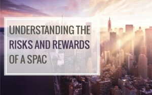 Understanding the risks and rewards of a SPAC