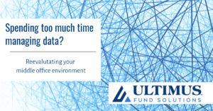 Spending Too Much Time Managing Data? Reevaluating Your Middle Office Environment